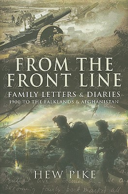 From the Frontline: Family Letters and Diaries - 1900 to the Falklands and Afghanistan - Pike, Hew