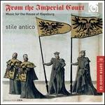 From the Imperial Court: Music for the House of Hapsburg - Stile Antico