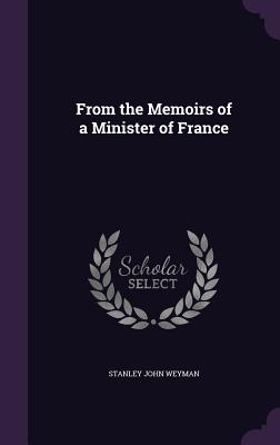 From the Memoirs of a Minister of France - Weyman, Stanley John