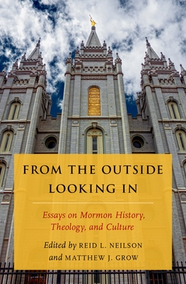 From the Outside Looking in: Essays on Mormon History, Theology, and Culture - Neilson, Reid L (Editor), and Grow, Matthew J