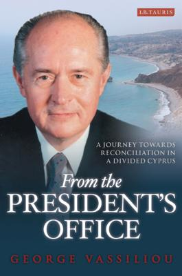 From the President's Office: A Journey Towards Reconciliation in a Divided Cyprus - Vassiliou, George