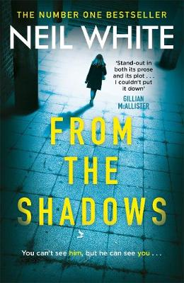 From The Shadows: The gripping thriller that will keep you hooked until the very end - White, Neil