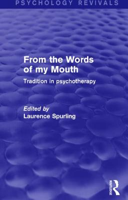 From the Words of my Mouth: Tradition in Psychotherapy - Spurling, Laurence (Editor)