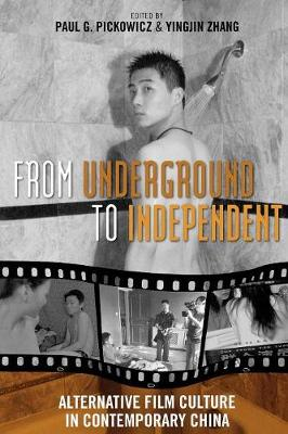 From Underground to Independent: Alternative Film Culture in Contemporary China - Pickowicz, Paul G