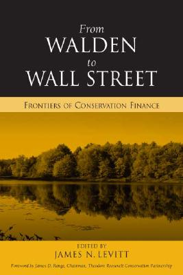 From Walden to Wall Street: Frontiers of Conservation Finance - Levitt, James N (Editor)