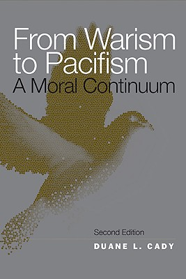 From Warism to Pacifism: A Moral Continuum - Cady, Duane