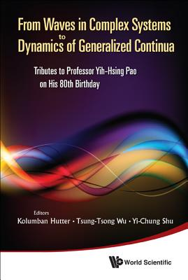 From Waves in Complex Systems to Dynamics of Generalized Continua: Tributes to Professor Yih-Hsing Pao on His 80th Birthday - Hutter, Kolumban (Editor)