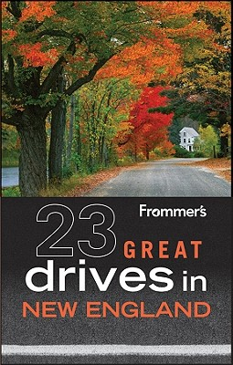 Frommer's 23 Great Drives in New England - British Auto Association, and Arnold, Kathy, and Wade, Paul