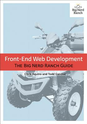 Front-End Web Development: The Big Nerd Ranch Guide - Aquino, Chris, and Gandee, Todd