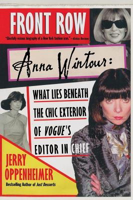 Front Row Anna Wintour: Anna Wintour: What Lies Beneath the Chic Exterior of Vogue's Editor in Chief - Oppenheimer, Jerry