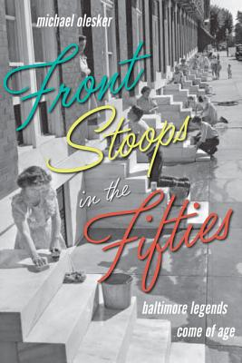 Front Stoops in the Fifties: Baltimore Legends Come of Age - Olesker, Michael, Mr.