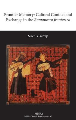 Frontier Memory: Cultural Conflict and Exchange in the Romancero Fronterizo - Yiacoup, Sizen, and Yiacoup, Osizen