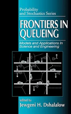 Frontiers in Queuing Models and Applications in Science and Engineering - Dshalalow, Jewgeni H