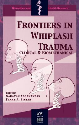 Frontiers in Whiplash Trauma: Clinical and Biomedical - Yoganandan, N. (Editor), and Pintar, F.A. (Editor)