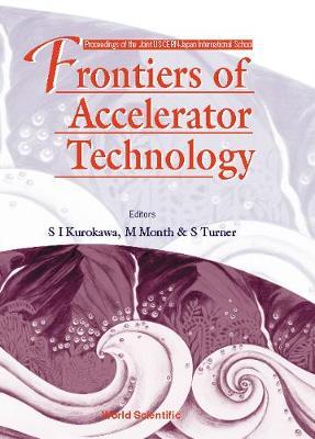 Frontiers of Accelerator Technology - Proceedings of the Joint Us-Cern-Japan International School - Month, Melvin (Editor), and Kurokawa, Shin-Ichi (Editor), and Turner, Stuart (Editor)