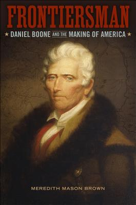 Frontiersman: Daniel Boone and the Making of America - Brown, Meredith Mason