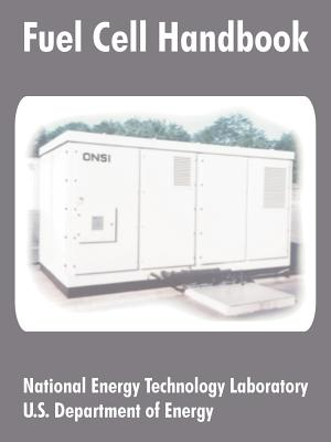 Fuel Cell Handbook - US Department of Energy, and National Energy Technology Laboratory, Energy Technology Laboratory, and U S Department of...