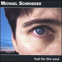 Fuel for the Soul - Michael Schroeder