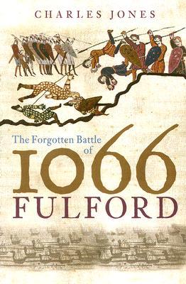 Fulford: The Forgotten Battle of 1066 - Jones, Charles