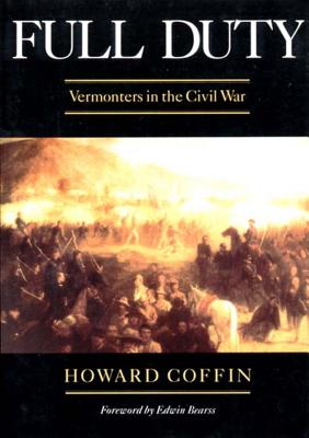 Full Duty: Vermonters in the Civil War - Coffin, Howard