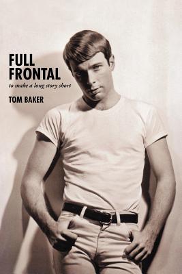 Full Frontal: To Make a Long Story Short - Baker, Tom