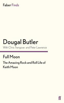 Full Moon: The Amazing Rock and Roll Life of Keith Moon - Butler, Dougal