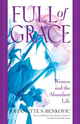 Full of Grace: Women and the Abundant Life - Benkovic, Johnnette S