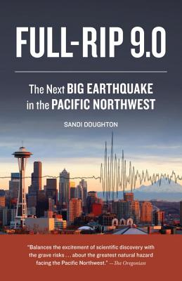Full-Rip 9.0: The Next Big Earthquake in the Pacific Northwest - Doughton, Sandi