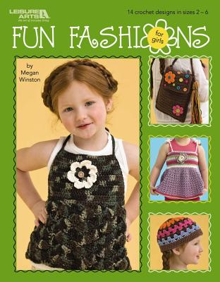 Fun Fashions for Girls: 14 Crochet Designs in Sizes 2-6 - Winston, Megan