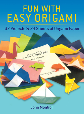Fun with Easy Origami: 32 Projects and 24 Sheets of Origami Paper - Dover Publications Inc, and Origami