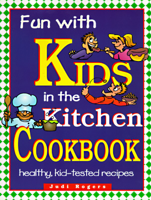 Fun with Kids in the Kitchen, Spiral - Rogers, Judi