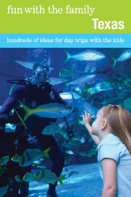 Fun with the Family Texas: Hundreds of Ideas for Day Trips with the Kids - Buckner, Sharry