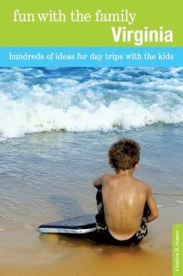 Fun with the Family Virginia: Hundreds of Ideas for Day Trips with the Kids - Stapen, Candyce