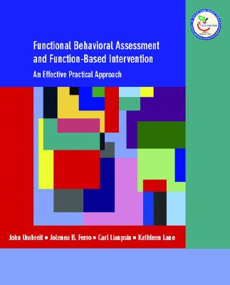 Functional Behavioral Assessment and Function-Based Intervention: An Effective, Practical Approach - Umbreit, John, and Ferro, Jolenea B, and Liaupsin, Carl J
