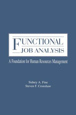 Functional Job Analysis: A Foundation for Human Resources Management - Fine, Sidney A., and Cronshaw, Steven F.