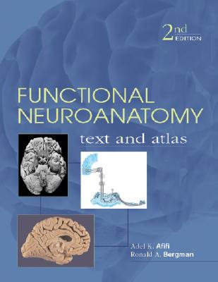 Functional Neuroanatomy: Text and Atlas, 2nd Edition: Text and Atlas - Afifi, Adel K, and Bergman, Ronald a