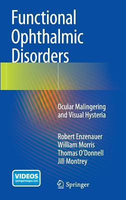 Functional Ophthalmic Disorders: Ocular Malingering and Visual Hysteria - Enzenauer, Robert, and Morris, William, MD, and O'Donnell, Thomas
