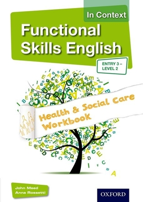 Functional Skills English in Context Health & Social Care Workbook Entry 3 - Level 2 - Meed, John, and Rossetti, Anna