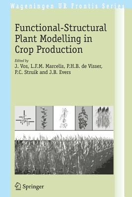 Functional-Structural Plant Modelling in Crop Production - Vos, J (Editor), and Marcelis, L F M (Editor), and Visser, P H B (Editor)