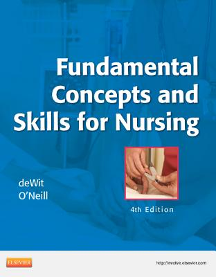 Fundamental Concepts and Skills for Nursing - Dewit, Susan C, Msn, RN, CNS, Phn, and Williams, Patricia A, RN, Msn, Ccrn