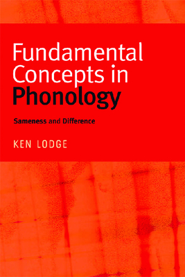 Fundamental Concepts in Phonology: Sameness and Difference - Lodge, Ken, Professor