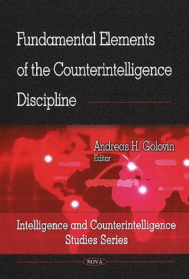 Fundamental Elements of the Counterintelligence Discipline - Golovin, Andreas H. (Editor)