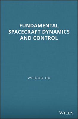 Fundamental Spacecraft Dynamics and Control - Hu, Weiduo