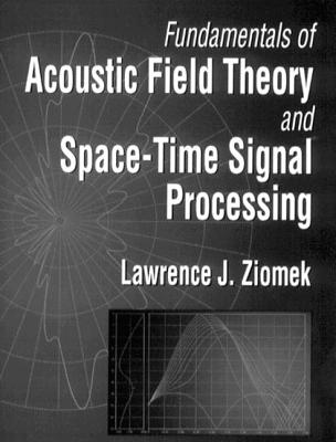 Fundamentals of Acoustic Field Theory and Space-Time Signal Processing - Ziomek, Lawrence J
