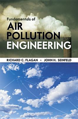 Fundamentals of Air Pollution Engineering - Flagan, Richard C.