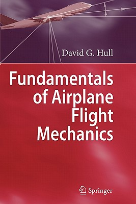 Fundamentals of Airplane Flight Mechanics - Hull, David G.