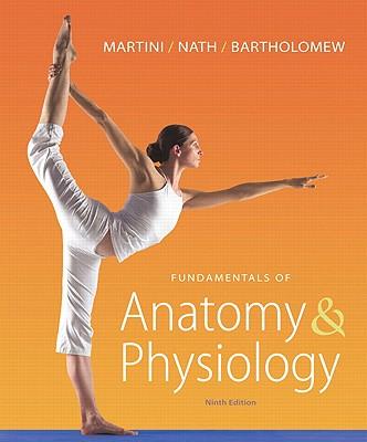Fundamentals of Anatomy & Physiology with MasteringA&P - Martini, Frederic H., and Nath, Judi L., and Bartholomew, Edwin F.