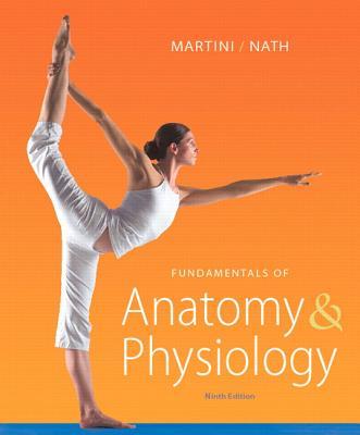 Fundamentals of Anatomy & Physiology - Martini, Frederic, and Nath, Judi L, PhD, and Bartholomew, Edwin F