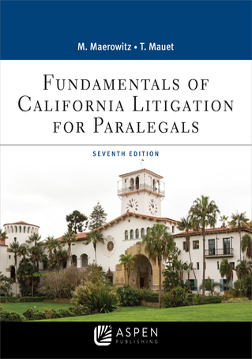 Fundamentals of California Litigation for Paralegals - Maerowitz, Marlene A, and Mauet, Thomas A