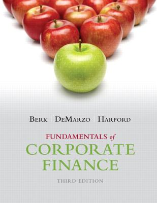 Fundamentals of Corporate Finance - Berk, Jonathan, and DeMarzo, Peter, and Harford, Jarrad